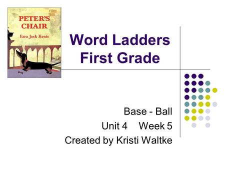 Word Ladders First Grade Base - Ball Unit 4 Week 5 Created by Kristi Waltke.
