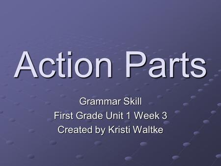 Action Parts Grammar Skill First Grade Unit 1 Week 3 Created by Kristi Waltke.