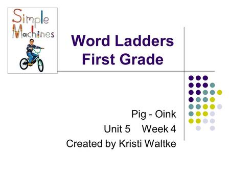 Word Ladders First Grade Pig - Oink Unit 5 Week 4 Created by Kristi Waltke.