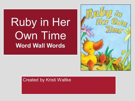 Ruby in Her Own Time Word Wall Words Created by Kristi Waltke.