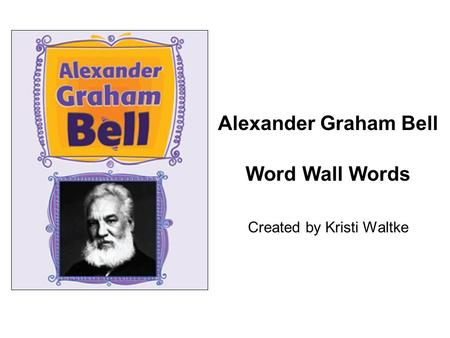 Alexander Graham Bell Word Wall Words Created by Kristi Waltke.