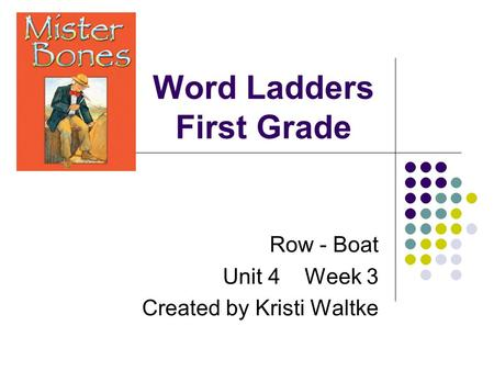 Word Ladders First Grade Row - Boat Unit 4 Week 3 Created by Kristi Waltke.