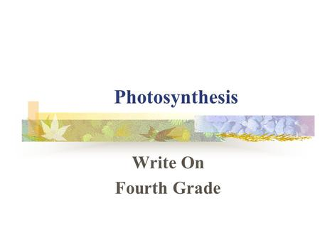 Photosynthesis Write On Fourth Grade. Learner Expectation Content Standard: 3.0 Food Production and Energy for Life The student will study the basic parts.