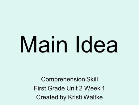 Comprehension Skill First Grade Unit 2 Week 1 Created by Kristi Waltke