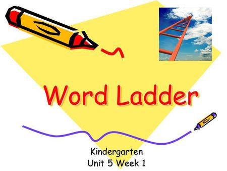 Word Ladder Kindergarten Unit 5 Week 1. Teacher Directions Have the students spell the words on dry-erase boards or paper. You can keep a recording of.