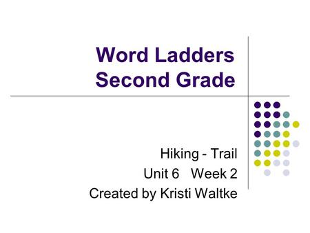 Word Ladders Second Grade Hiking - Trail Unit 6 Week 2 Created by Kristi Waltke.