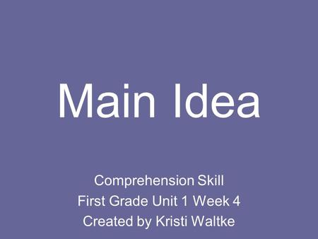 Main Idea Comprehension Skill First Grade Unit 1 Week 4 Created by Kristi Waltke.