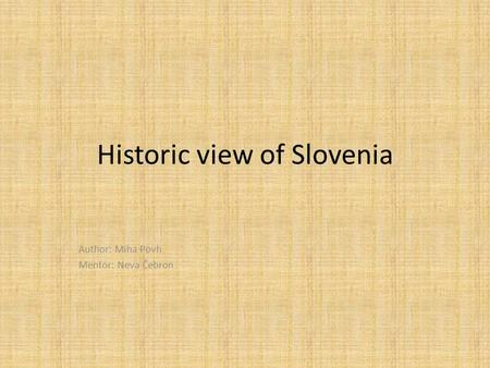 Historic view of Slovenia Author: Miha Povh Mentor: Neva Čebron.