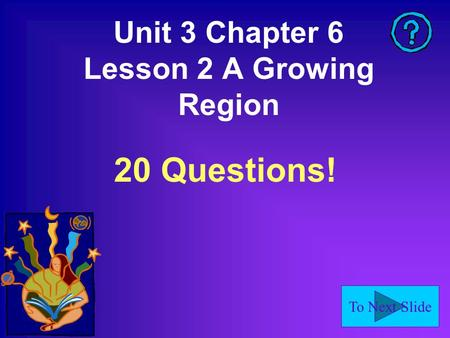 To Next Slide Unit 3 Chapter 6 Lesson 2 A Growing Region 20 Questions!