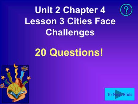 To Next Slide Unit 2 Chapter 4 Lesson 3 Cities Face Challenges 20 Questions!