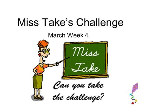 Miss Takes Challenge March Week 4. Monday 1.my kite floo away when I letted go of it 2.It flew more quickley than I thinked it would.