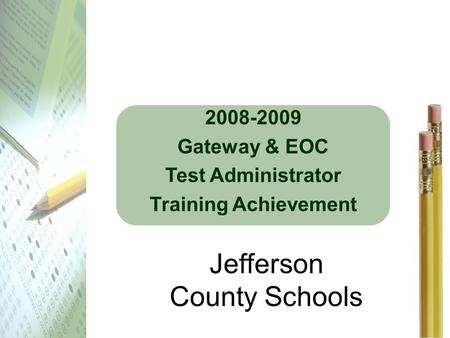 2008-2009 Gateway & EOC Test Administrator Training Achievement Jefferson County Schools.
