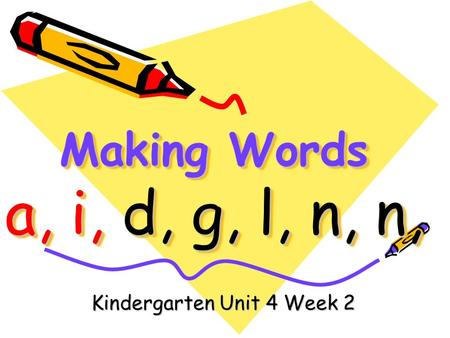 Making Words a, i, d, g, l, n, n, Kindergarten Unit 4 Week 2.