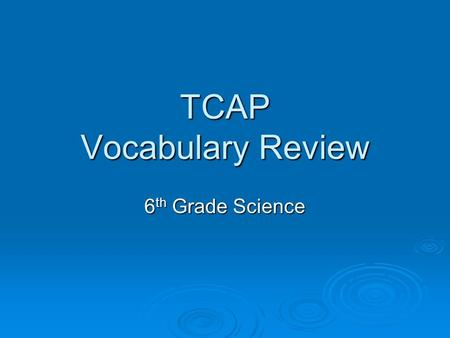 TCAP Vocabulary Review 6 th Grade Science. The study of animals and how they interact with their environment is called__________. 1. science 2. ecology.