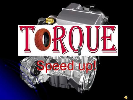 Speed up!. Who are we? Torque is a recently formed engine producer trying to get on the market through its high quality products. Torque is a recently.