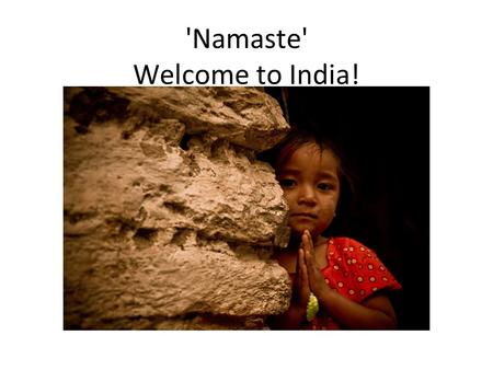 'Namaste' Welcome to India!. Click to edit the outline text format Second Outline Level Third Outline Level Fourth Outline Level Fifth Outline Level Sixth.