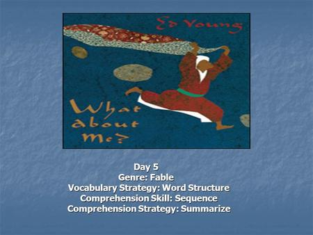 Day 5 Genre: Fable Vocabulary Strategy: Word Structure Vocabulary Strategy: Word Structure Comprehension Skill: Sequence Comprehension Skill: Sequence.