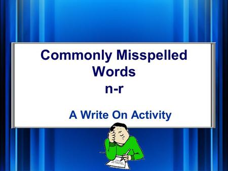 Commonly Misspelled Words n-r A Write On Activity.
