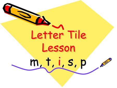 Letter Tile Lesson m, t, i, s, p. mtis p Can I have a ___ of that juice? sip Spell the word that goes in the blank.