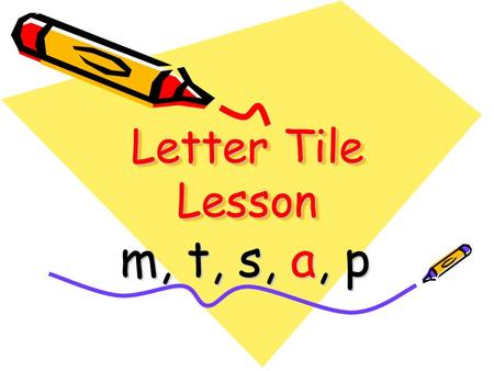 Letter Tile Lesson m, t, s, a, p. mtas p I sleep on a _______. mat Spell the word that goes in the blank.