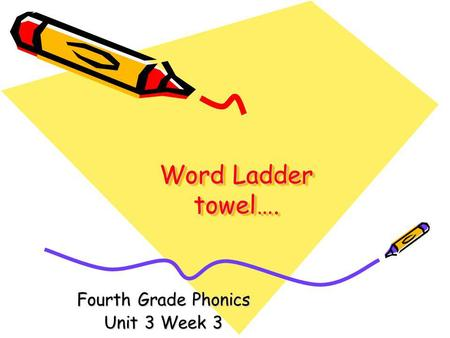 Word Ladder towel…. Fourth Grade Phonics Unit 3 Week 3.