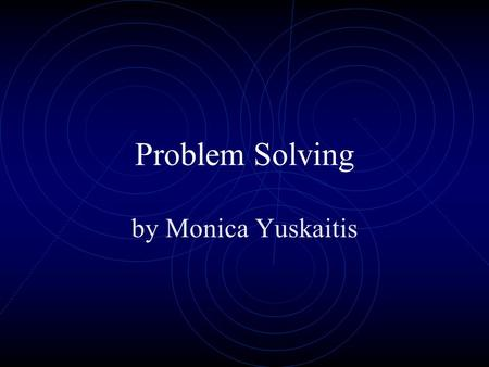 Problem Solving by Monica Yuskaitis. Problem Solving is easy if you follow these steps Understand the problem.