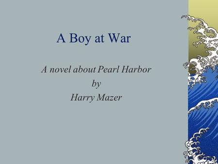 A Boy at War A novel about Pearl Harbor by Harry Mazer.