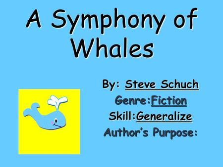 By: Steve Schuch Genre:Fiction Skill:Generalize Author's Purpose: