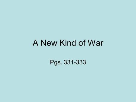 A New Kind of War Pgs. 331-333. A New Kind of Weapon Rather than fighting from trenches, soldiers moved quickly by tank, ship, and airplane. Bombs dropped.