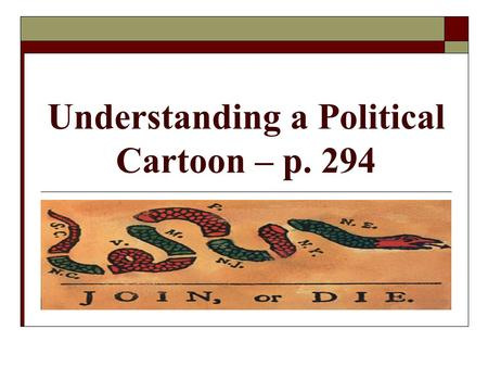 Understanding a Political Cartoon – p. 294. What is a Political Cartoon? A political cartoon expresses an opinion about politics or government. Political.