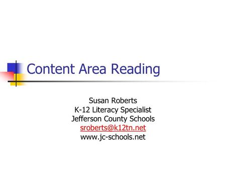 Content Area Reading Susan Roberts K-12 Literacy Specialist Jefferson County Schools