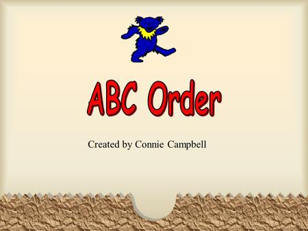 Created by Connie Campbell We can put words in a special order called alphabetical order. The first letter of the word is used to tell where the word.