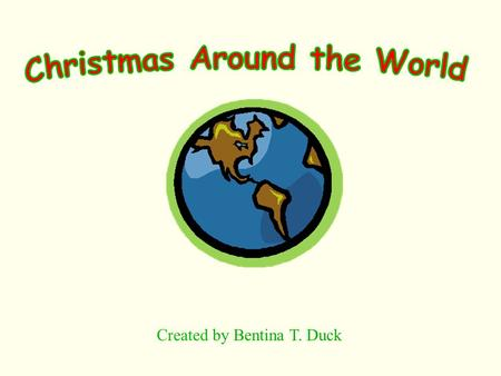 Created by Bentina T. Duck How do other children in the world celebrate Christmas ?