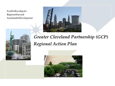 Greater Cleveland Partnership (GCP) Regional Action Plan Ford Fellowship for Regionalism and Sustainable Development.