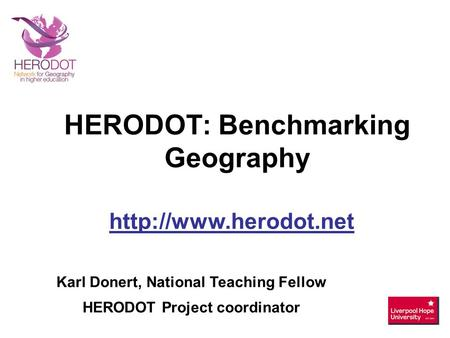 Karl Donert, National Teaching Fellow HERODOT Project coordinator  HERODOT: Benchmarking Geography.