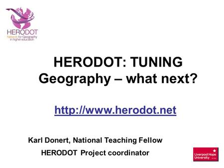 Karl Donert, National Teaching Fellow HERODOT Project coordinator  HERODOT: TUNING Geography – what next?