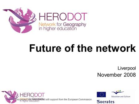 Future of the network Liverpool November 2008 This project has been funded with support from the European Commission.