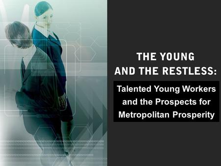 Talented Young Workers and the Prospects for Metropolitan Prosperity.