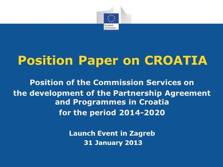 Position Paper on CROATIA Position of the Commission Services on the development of the Partnership Agreement and Programmes in Croatia for the period.