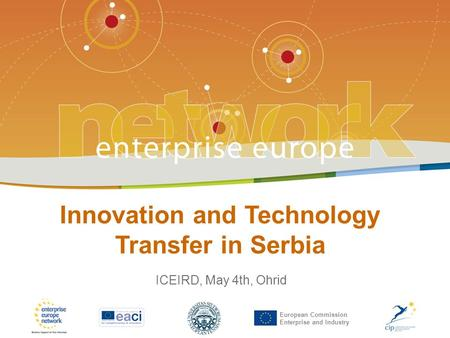 Innovation and Technology Transfer in Serbia | 04.05.2011. | Ohrid European Commission Enterprise and Industry Innovation and Technology Transfer in Serbia.