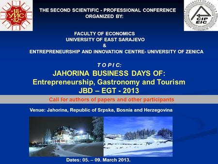 THE SECOND SCIENTIFIC - PROFESSIONAL CONFERENCE ORGANIZED BY: FACULTY OF ECONOMICS UNIVERSITY OF EAST SARAJEVO & T O P I C: JAHORINA BUSINESS DAYS OF: