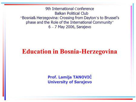 9th International C onference Balkan Political Club Bosnia& Herzegovina: Crossing from Dayton s to Brussels phase and the Role of the International Community.