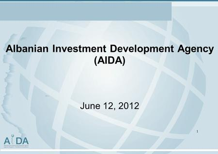 Albanian Investment Development Agency (AIDA) June 12, 2012 1.