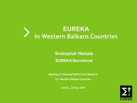 Shaping tomorrows innovations today www.eureka.be EUREKA EUREKA in Western Balkans Countries Meeting of Steering Platform on Research for Western Balkans.