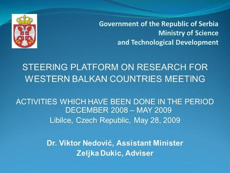 STEERING PLATFORM ON RESEARCH FOR WESTERN BALKAN COUNTRIES MEETING ACTIVITIES WHICH HAVE BEEN DONE IN THE PERIOD DECEMBER 2008 – MAY 2009 Libilce, Czech.