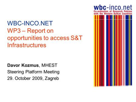 WBC-INCO.NET WP3 – Report on opportunities to access S&T Infrastructures Davor Kozmus, MHEST Steering Platform Meeting 29. October 2009, Zagreb.