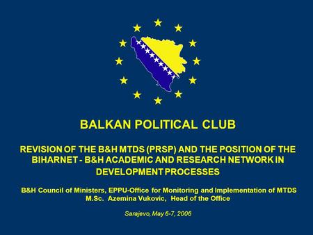 BALKAN POLITICAL CLUB REVISION OF THE B&H MTDS (PRSP) AND THE POSITION OF THE BIHARNET - B&H ACADEMIC AND RESEARCH NETWORK IN DEVELOPMENT PROCESSES B&H.
