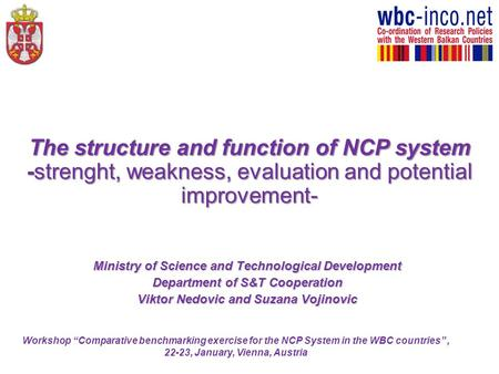 The structure and function of NCP system -strenght, weakness, evaluation and potential improvement- Ministry of Science and Technological Development Department.