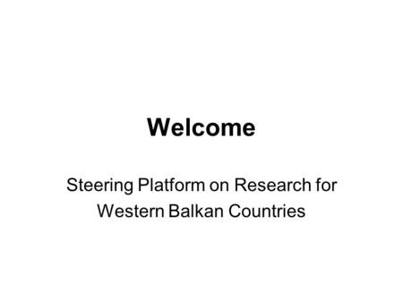 Welcome Steering Platform on Research for Western Balkan Countries.