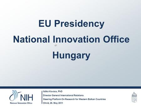 EU Presidency National Innovation Office Hungary Ildikó Kovács, PhD Director General International Relations Steering Platform On Research for Western.